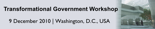 Transformational Government Workshop, 9 December 2010, Washington, DC