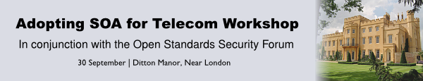 Adopting SOA for Telecom Workshop - In conjunction with the Open Standards Security Forum, 30 September 2008, Ditton Manor, Near London